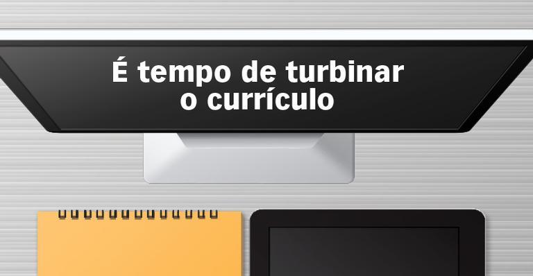 É tempo de turbinar o currículo